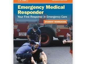 Emergency Medical Responder: Your First Response in Emergency Care Student Workbook Seventh Edition